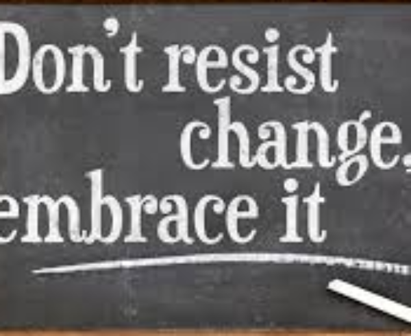 embrace change not resist it Others find our daily lives in health care to be challenging enough that we do not need more change for yourself whether to embrace or resist the change you.